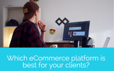 Which eCommerce platform is best for your clients?