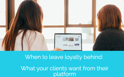 When to leave loyalty behind: What your clients want from their platform