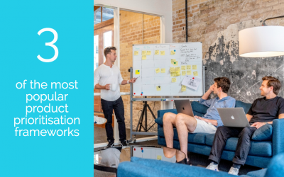 Three of the most popular product prioritisation frameworks