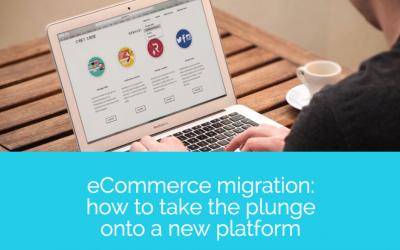 eCommerce migration: how to take the plunge onto a new platform