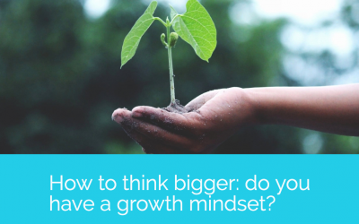 How to think bigger: do you have a growth mindset?