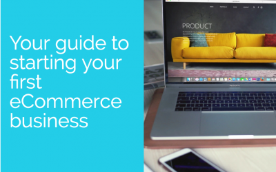 Your guide to starting your first eCommerce business